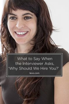 What to Say When the Interviewer Asks, 'Why Should We Hire You?' www.levo.com #JobInterview