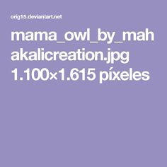 mama_owl_by_mahakalicreation.jpg 1.100×1.615 píxeles