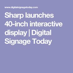 Sharp launches 40-inch interactive display | Digital Signage Today