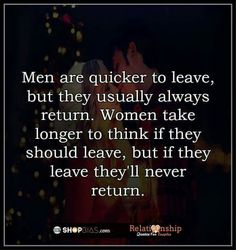 Couldn't be more true!!! I've seen a few women leave & then go back... either way, it's crazy to me to go back to a shitty situation... but that's just me