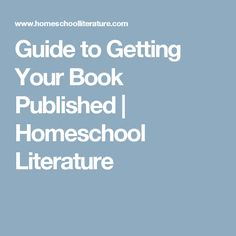 Guide to Getting Your Book Published | Homeschool Literature