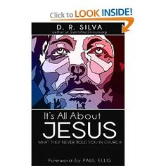 It's All About Jesus: What They Never Told You in Church: D. R. Silva: 9780615876115: Amazon.com: Books