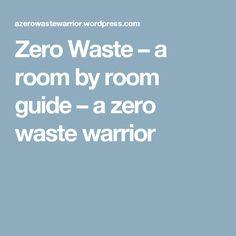 Zero Waste – a room by room guide – a zero waste warrior
