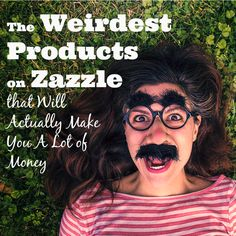 The Weirdest Products on Zazzle that Will Actually Make You a Lot of Money