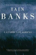 La fábrica de avispas / Iain Banks. Perturbadora e interesante novela sobre un joven extraño y violento.