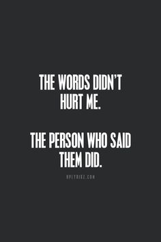 The words hurt me too specially because they came from the last person I expected to. Words Quotes, Me Quotes, Motivational Quotes, Father Quotes, Heart Quotes, Words Can Hurt Quotes, Wisdom Quotes, Feeling Hurt Quotes, Inspirational Quotes For Teens