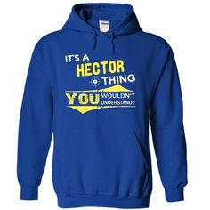 Its HECTOR thing [HECTOR Tshirt] - #printed tee #cute tshirt. BUY IT => https://www.sunfrog.com/Names/It-RoyalBlue-9936662-Hoodie.html?68278