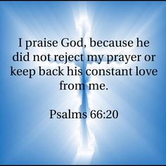 Psalms I praise God, because he did not reject my prayer or keep back his constant love from me. Prayer Scriptures, Bible Prayers, Faith Prayer, Prayer Quotes, My Prayer, Faith In God, Spiritual Quotes, Inspirational Bible Quotes, Bible Verses Quotes
