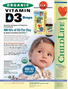 American Academy of Pediatrics recommends 400 IU's of D3 per day for babies and infants. Child Life has developed an all organic alternative Vit D3 specifically for the little ones. It's also free of gluten, alcohol, dairy, casein and GMO. http://planetphenom.com/childlife-organic-vitamin-d3-drops-for-babies-and-infants-natural-berry-flavor-338-oz.html