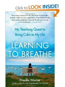 Learning to Breathe: My Yearlong Quest to Bring Calm to My Life: Priscilla Warner: 9781439181089: Amazon.com: Books