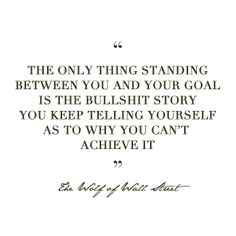 """""""The only thing standing between you and your goal is the bullshit story you… Wall Quotes, Words Quotes, Wise Words, Life Quotes, Sayings, Street Quotes, Achievement Quotes, Craft Quotes, Daily Motivation"""