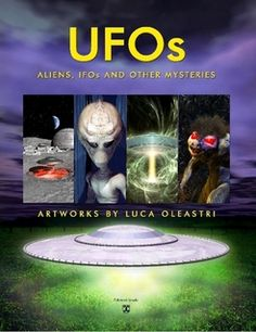 UFOs, ALIENS, IFOs AND OTHER MYSTERIE (in English) - This book is a collection of dozens of full color images, published and unpublished, that have as subject UFOs and Aliens, by the ufology illustrator Luca Oleastri - www.innovari.it #ufo