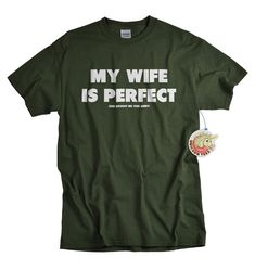 Funniest tshirts My Wife Is Perfect shirt gift for men - Gift for husband  for anniversary bachelor wedding birthday or father's day by UnicornTees, $14.99  #husband