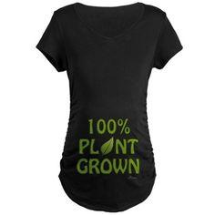 '100% Plant Grown' Maternity Shirt