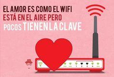 El amor es como el WiFi. Está en el aire pero pocos tienen la clave.