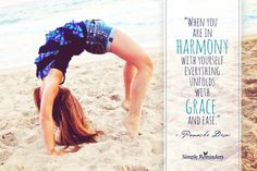 When you are in harmony with yourself everything unfolds with grace and ease...