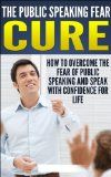 Free Kindle Book -  [Education & Teaching][Free] The Public Speaking Fear Cure - How To Overcome The Fear Of Public Speaking And Speak With Confidence For Life: Confident Speaking, Anxiety, Worry, 7 habits, ... Speaking, Speaking Skills, Negotiations) Check more at http://www.free-kindle-books-4u.com/education-teachingfree-the-public-speaking-fear-cure-how-to-overcome-the-fear-of-public-speaking-and-speak-with-confidence-for-life-confident-speaking-anxiety-worry-7-habits-speak/