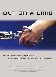 """'Out On A Limb' documentary. """"Revolutionizing prosthetics.... from the lab to the bodies of amputees."""