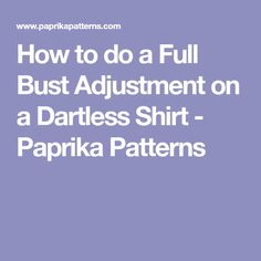 How to do a Full Bust Adjustment on a Dartless Shirt - Paprika Patterns