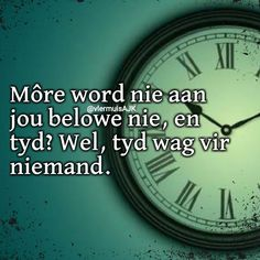 Goeie Nag, Afrikaans Quotes, Time Clock, More Words, Me Quotes, Wisdom, Let It Be, Truths, Tart