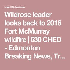 Wildrose leader looks back to 2016 Fort McMurray wildfire | 630 CHED - Edmonton Breaking News, Traffic, Weather and Sports Radio Station