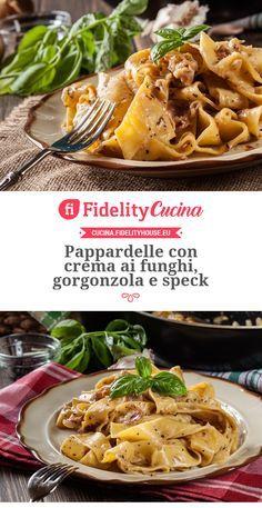 Pappardelle con crema ai funghi, gorgonzola e speck