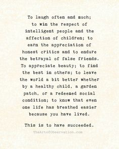 To know that even one life has breathed easier because you have lived. This is to have succeeded . . . @sharonohreally