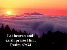 """""""The heavens declare the glory of God, and the sky above proclaims His handiwork!"""" ~ Psalm 19:1"""