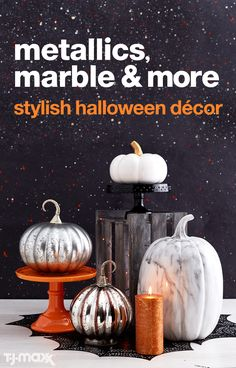 Give Halloween a stylish upgrade this year with décor in black, white, or orange and a mix of unexpected textures and patterns. A marble- nished pumpkin in the entryway is sure to impress all of your goblins and guests. Or, opt to create a scarily stylish focal point on the mantel with dark candles and pops of metallics. These daring decorations are guaranteed to make your friends scream...with delight. Bring the look home at your local T.J.Maxx.