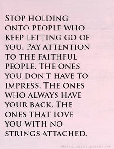 Stop holding onto people who keep letting go of you. Love those who are always true and loyal to you in your face and behind your back! Leave no room for fake people, rather always be there for those that have always been there for you! Amazing Quotes, Great Quotes, Funny Quotes, Inspirational Quotes, Motivational, Go For It Quotes, Be Yourself Quotes, Quotes To Live By, Friends Leaving Quotes