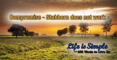 Compromise - Stubborn does not work - 100 words to live by