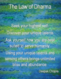 The Law of Dharma. Everyone has unique talents. We are all meant to find our own and live them as fully as we possibly can.