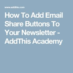 How To Add Email Share Buttons To Your Newsletter - AddThis Academy