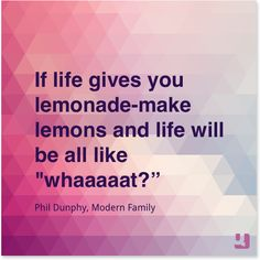 """If life gives you lemonade―make lemons and life will be all like ""whaaaaat? Phil Dunphy, Modern Family, Inspiration Quotes, Lemonade, Life Quotes, Lol, Funny, How To Make, Laughing So Hard"