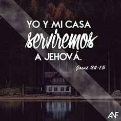 Josué 24:15 Y si mal os parece servir a Jehová, escogeos hoy a quién sirváis; si a los dioses a quienes sirvieron vuestros padres, cuando estuvieron al otro lado del río, o a los dioses de los amorreos en cuya tierra habitáis; pero yo y mi casa serviremos a Jehová.