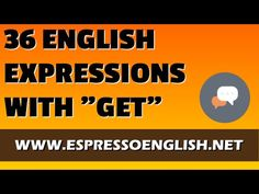 36 English Expressions with GET: English Vocabulary Lesson - YouTube
