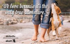 """""""We love because it's the only true adventure."""" - Nikki Giovanni #dog #love #adventure"""