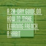 A 20-Day Guide on How to Make Learning French a Habit