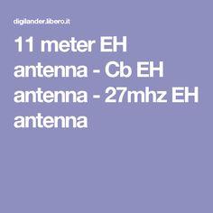 11 meter EH antenna - Cb EH antenna - 27mhz EH antenna