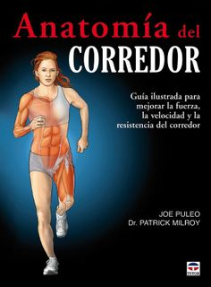 Anatomía del corredor: guía ilustrada para mejorar la fuerza, la velocidad y la resistencia del corredor. http://kmelot.biblioteca.udc.es/record=b1457210~S12*gag