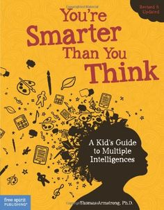 You're Smarter Than You Think: A Kid's Guide to Multiple Intelligences by Ph.D. Thomas Armstrong  Ph.D. Ph.D. http://smile.amazon.com/dp/1575424312/ref=cm_sw_r_pi_dp_kVXXwb0STA1MH