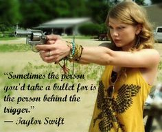 taylor swift quote. Looks like she belongs in the Walking Dead
