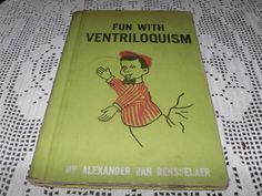 VINTAGE FUN WITH VENTRILOQUISM BY: ALEXANDER VAN RENSELAER 1955 1ST ED 1ST PRINT