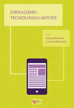 'Jornalismo e Tecnologias Móveis'. A coletânea reúne artigos de autores brasileiros, portugueses e espanhóis sobre a influência do mobile no campo do jornalismo.