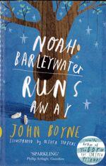Noah Barleywater runs away :  a fairytale by John Boyne.