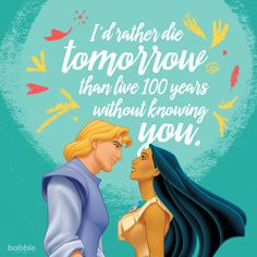 """""""I'd rather die tomorrow than live 100 years without knowing you."""" -John Smith (Pocahontas) #disneyquotes"""