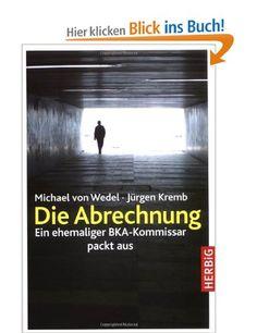 Die Abrechnung: Ein ehemaliger BKA-Kommissar packt aus: Ein Ex-BKA-Agent packt aus: Amazon.de: Michael von Wedel, Jürgen Kremb: Bücher