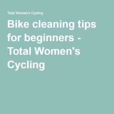 Bike cleaning tips for beginners - Total Women's Cycling