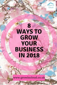 8 Ways to Grow Your Business in 2018!  #businessgrowth #smallbusiness #businesssowner #managementsoftware #cloudsoftware #growincloud