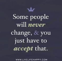 Accept people for who they are, not who you want them to be!